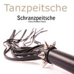 Schranzpeitsche (Tanz Kindlein Tanz)