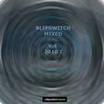 Blipswitch Mixed V 4 (2010 Part I) (unmixed tracks)