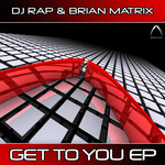 DJ RAP/BRIAN MATRIX feat DUSTIN ALLEN - Get To You EP (Front Cover)