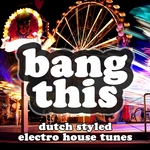 Bang This (Dutch Styled Electro House Tunes)