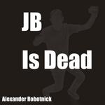 JB Is Dead