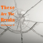 These Are The Breaks Vol 2