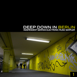 Deep Down In Berlin - Independent German Electronic Music Sampler