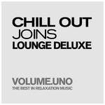 Chill Out Joins Lounge Deluxe: Volume Uno (The Best In Pure Relaxation & Smooth Music)