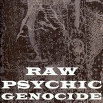 Raw Psychic Genocide