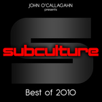 John O'Callaghan Presents Subculture: Best Of 2010