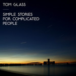GLASS, Tom - Simple Stories For Complicated People (Front Cover)