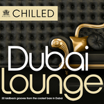 Chilled Dubai Lounge: 30 Laidback Grooves From The Coolest Bars In Dubai