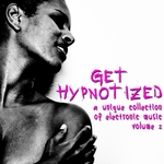 Get Hypnotized (A Unique Collection Of Electronic Music: Vol 2)