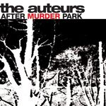 THE AUTEURS - After Murder Park (Front Cover)