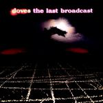 DOVES - The Last Broadcast (Front Cover)