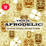 This Is Afrodelic Vol 2 (25 Afro Tribal House Tracks)
