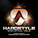 Hardstyle Is My Style: Vol 2 (mixed By Brainkicker & Burn Soldier)