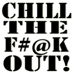Chill The F#@K Out!