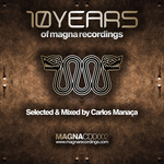 10 Years Of Magna Recordings (selected by Carlos Manaca)