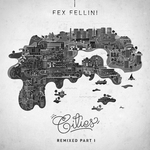 FELLINI, Fex - Cities EP (remixed Part 1) (Front Cover)