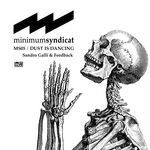MINIMUM SYNDICAT/SANDRO GALLI/FEEDBACK - Dust Is Dancing (MS05) (Front Cover)