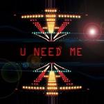 U Need Me