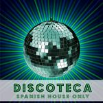 Discoteca: Spanish House Only