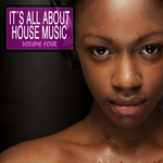 It's All About House Music Vol 4