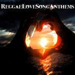 Reggae Love Songs: Anthems Vol 3