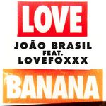 JOAO BRASIL feat LOVEFOXXX - LOVE Banana (Front Cover)