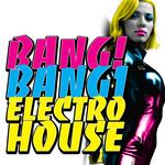 Bang! Bang! Electro House