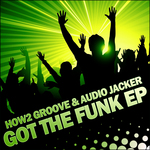 HOW 2 GROOVE/AUDIO JACKER - Got The Funk EP (Front Cover)