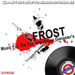 FROST - Frost Music For The Fucking House Gangster's (Front Cover)