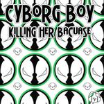 CYBORG BOY - Killing Her Because (Front Cover)
