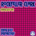 ROCKFELLER CLARK - Hyper Bole EP (Front Cover)