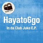 HAYATO6GO - In Da Club Juke EP (Front Cover)