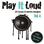 Play It Loud Vol 4: 25 House & Electro Bangers (Incl Non Stop DJ mix)