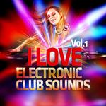 I Love Electronic Club Sounds Vol 1