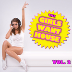 The Girls Want House Vol  2