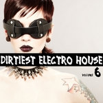 Dirtiest Electro House Vol 6