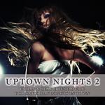 Uptown Nights Vol 2: Urban & Sexy House Music (including DJ mix)