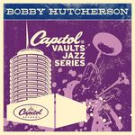 BOBBY HUTCHERSON - The Capitol Vaults Jazz Series (Front Cover)