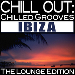Chill Out: Chilled Grooves Ibiza (The Lounge Edition)