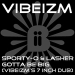SPORTY O & LASHER - Gotta Be Big (Vibeizm mixes) (Front Cover)