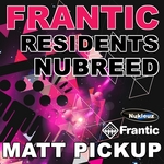 MATT PICKUP/VARIOUS - Frantic Residents NuBreed (mixed by Matt Pickup) (unmixed tracks) (Front Cover)