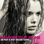 Welcome To St Tropez (20 Hot & Wet House Tunes)