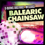Q BURNS ABSTRACT MESSAGE - Balearic Chainsaw (includes Exclusive remix) (Front Cover)