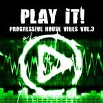 Play It! (Progressive House Vibes Vol 3)