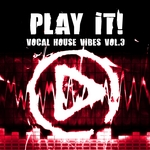 Play It! (Vocal House Vibes Vol 3)