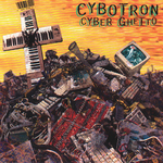CYBOTRON - Cyber Ghetto (Front Cover)