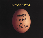MASTER WEL - When I Was A Sperm (Front Cover)