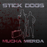 STICK DOGS - Mucha Mierda (Front Cover)
