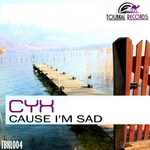 CYX - Cause I'm Sad (Front Cover)