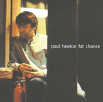 PAUL HEATON - Fat Chance (Front Cover)